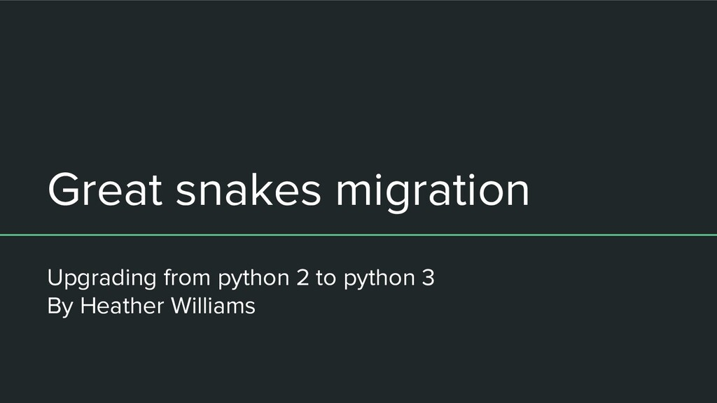 Great snakes migration Upgrading from python 2 ...