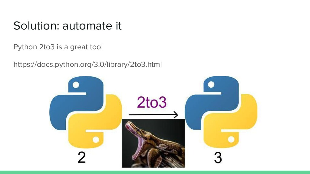 Solution: automate it Python 2to3 is a great to...
