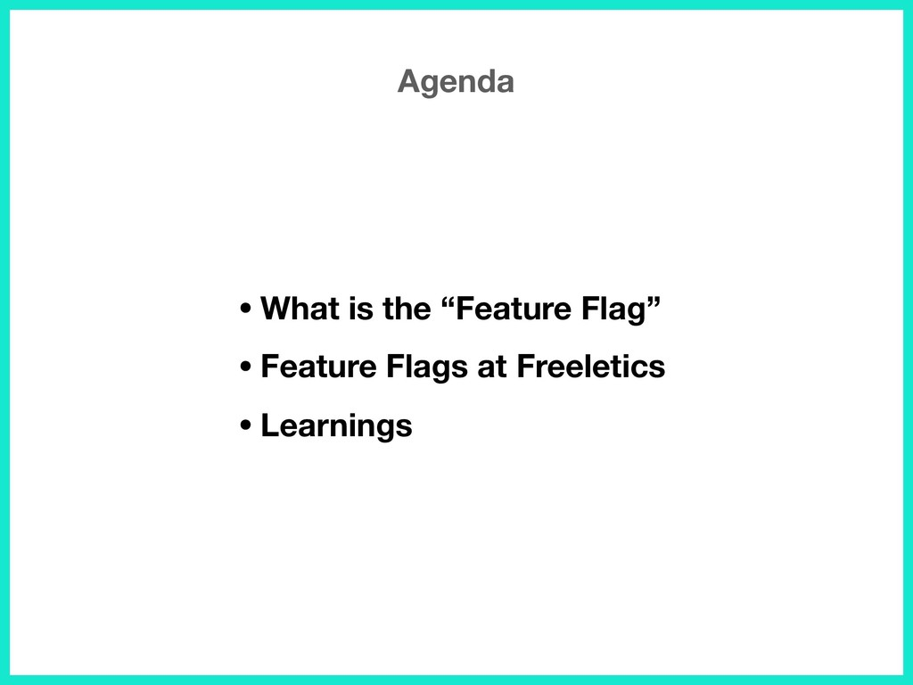 """Agenda •What is the """"Feature Flag"""" •Feature Fla..."""