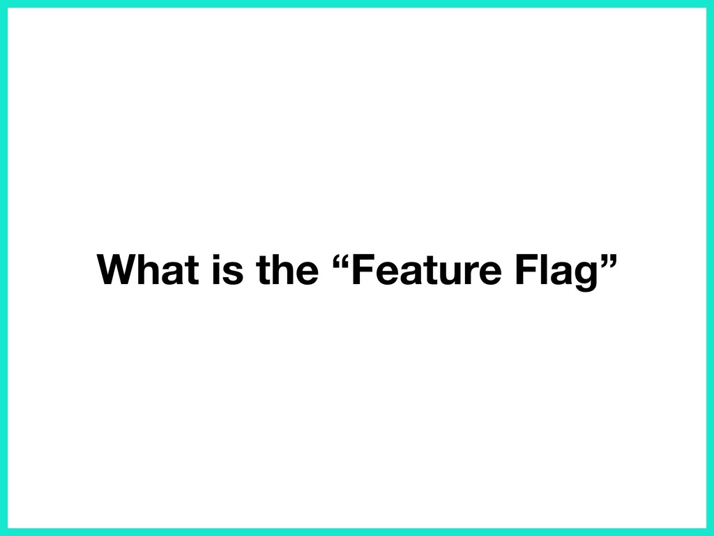 """What is the """"Feature Flag"""""""