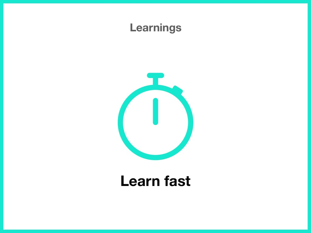 Learnings Learn fast