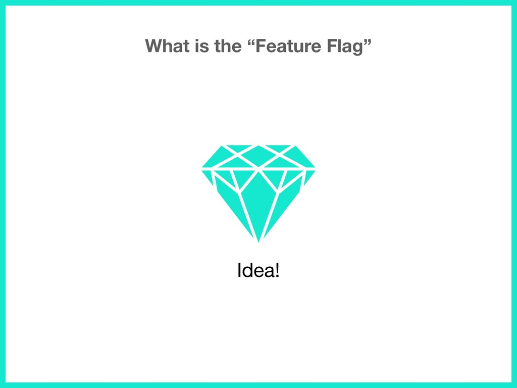 """Idea! What is the """"Feature Flag"""""""