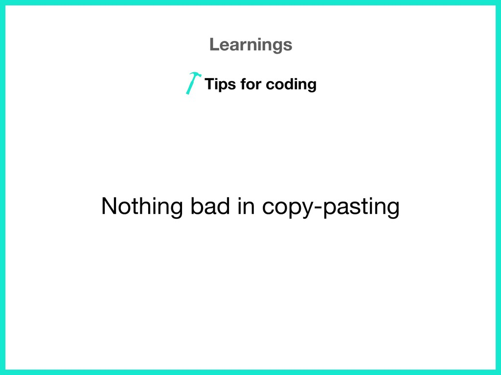 Learnings Tips for coding Nothing bad in copy-p...