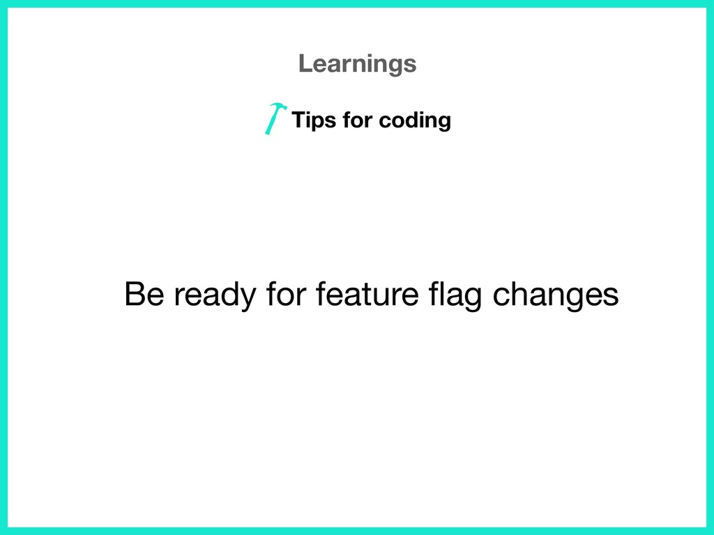 Be ready for feature flag changes Learnings Tips...