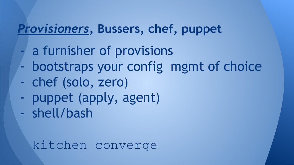 Provisioners, Bussers, chef, puppet - a furnish...