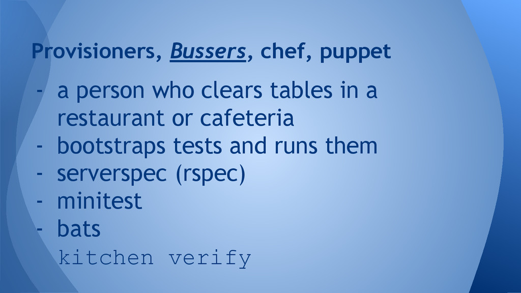 Provisioners, Bussers, chef, puppet - a person ...