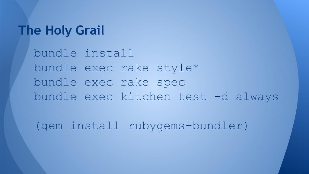 The Holy Grail bundle install bundle exec rake ...