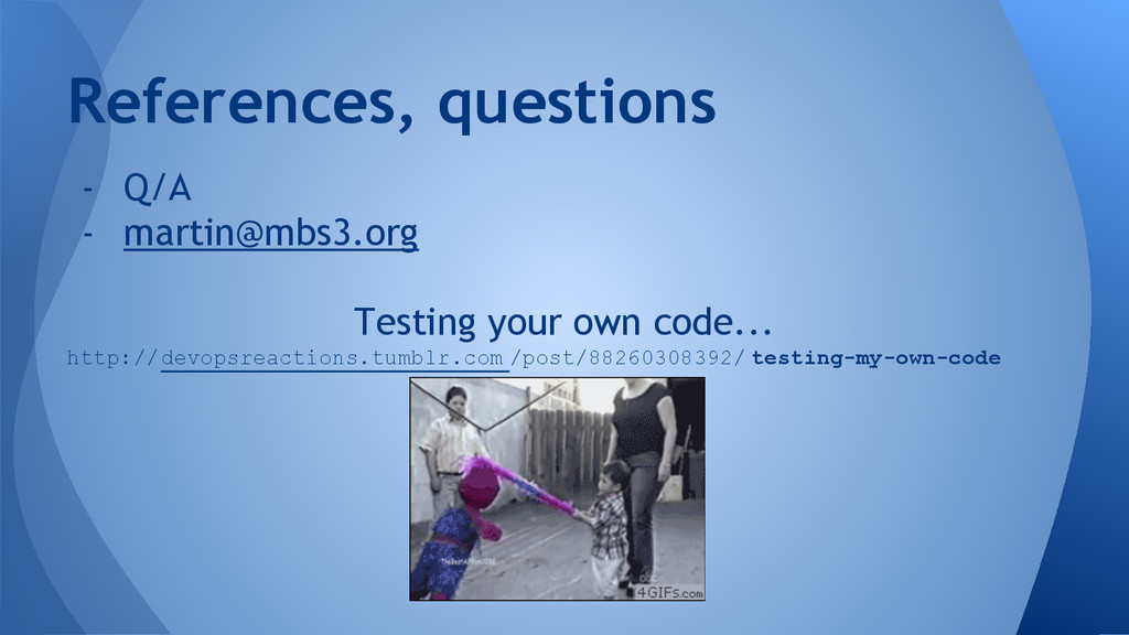 - Q/A - martin@mbs3.org Testing your own code.....