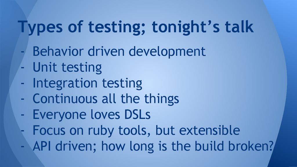 - Behavior driven development - Unit testing - ...