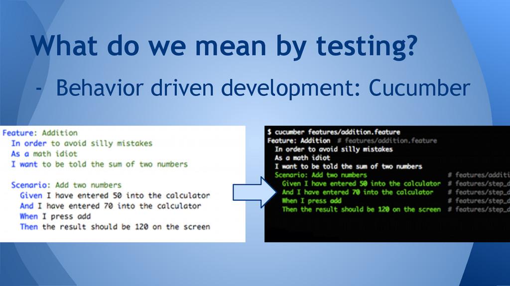 - Behavior driven development: Cucumber What do...
