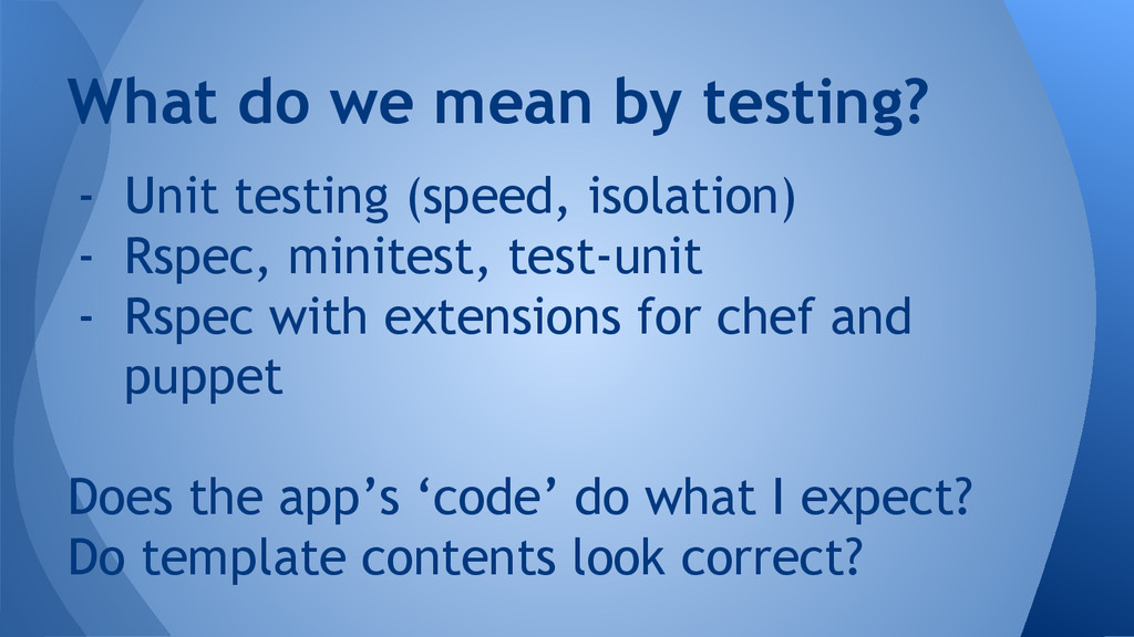 - Unit testing (speed, isolation) - Rspec, mini...