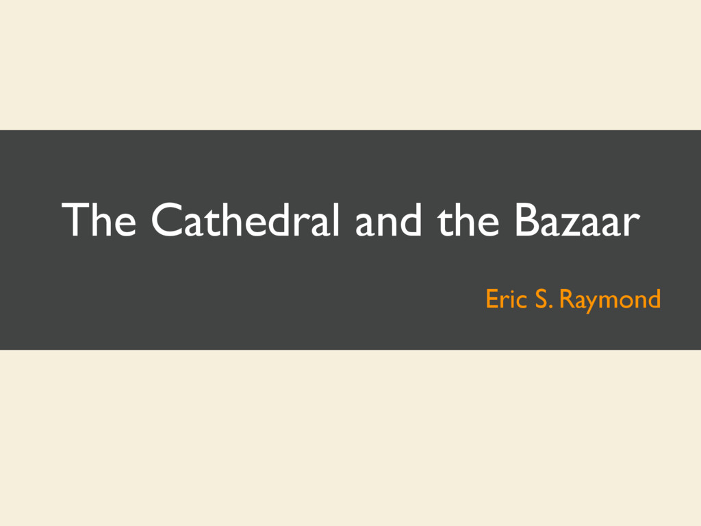 The Cathedral and the Bazaar Eric S. Raymond