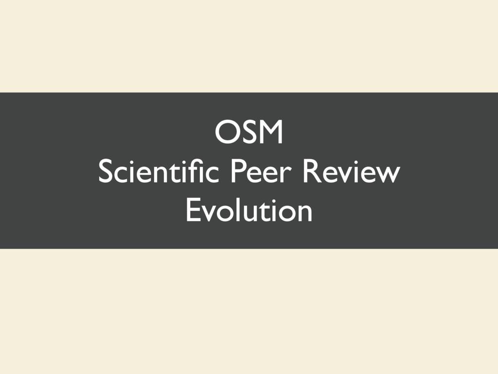 OSM Scientific Peer Review Evolution