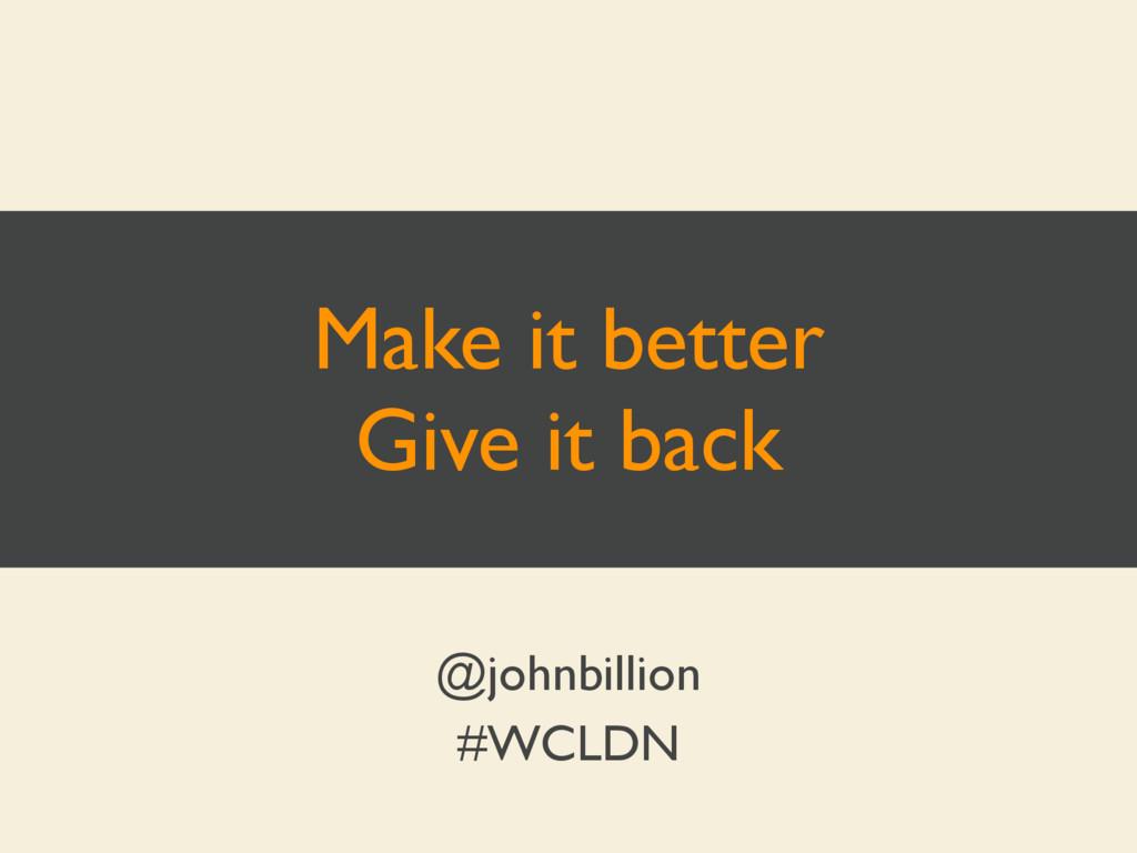 Make it better Give it back @johnbillion #WCLDN