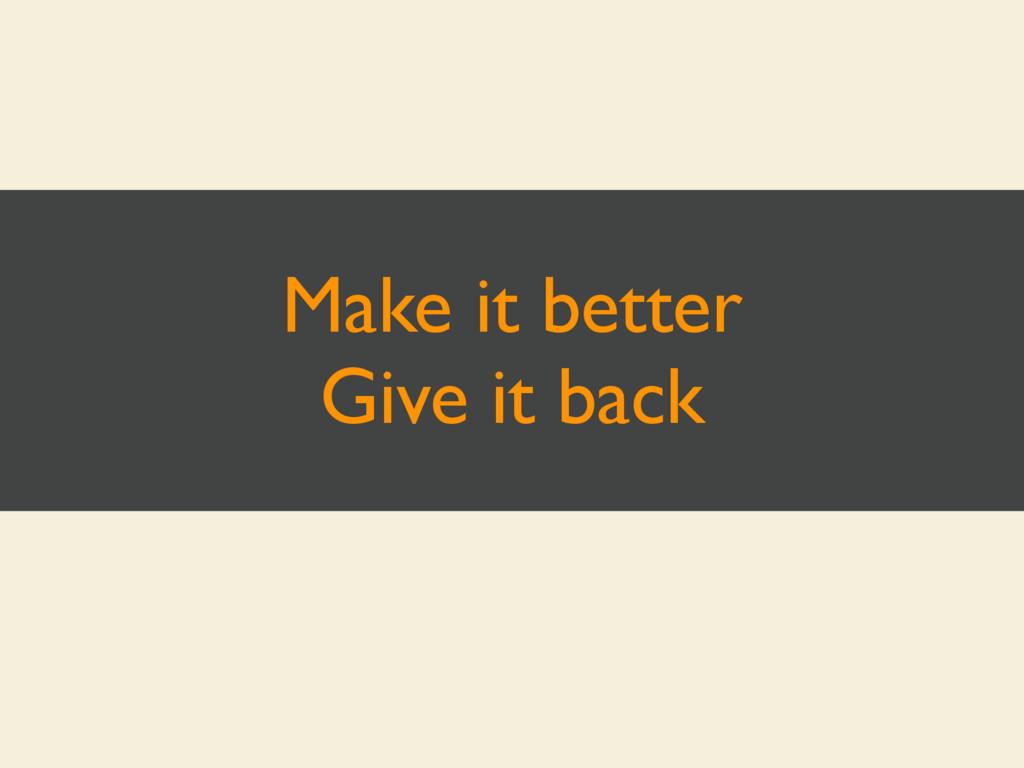 Make it better Give it back