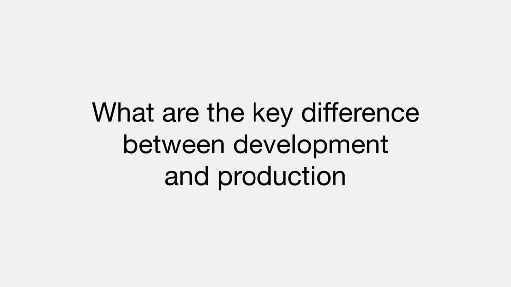 What are the key difference   between developmen...