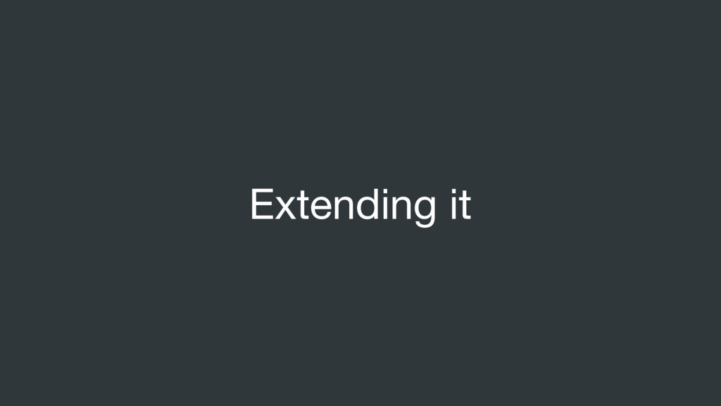 Extending it