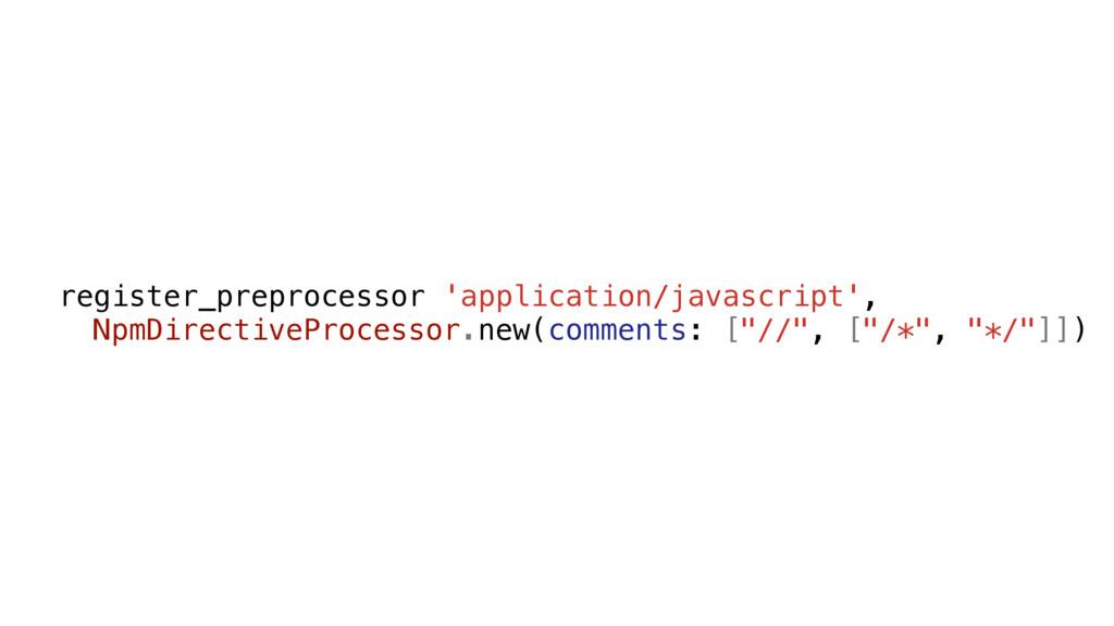 register_preprocessor 'application/javascript',...