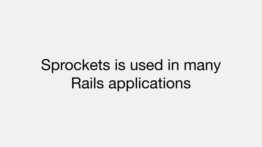 Sprockets is used in many   Rails applications