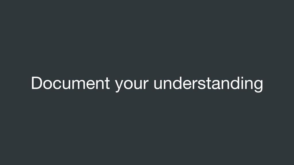 Document your understanding