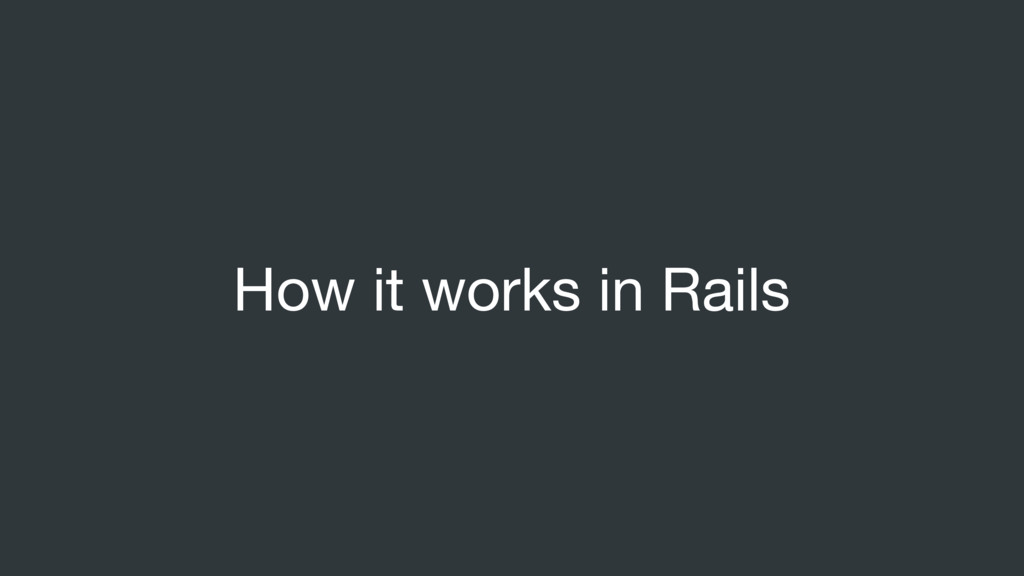 How it works in Rails