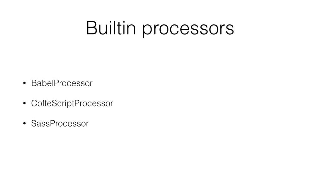 Builtin processors • BabelProcessor • CoffeScri...