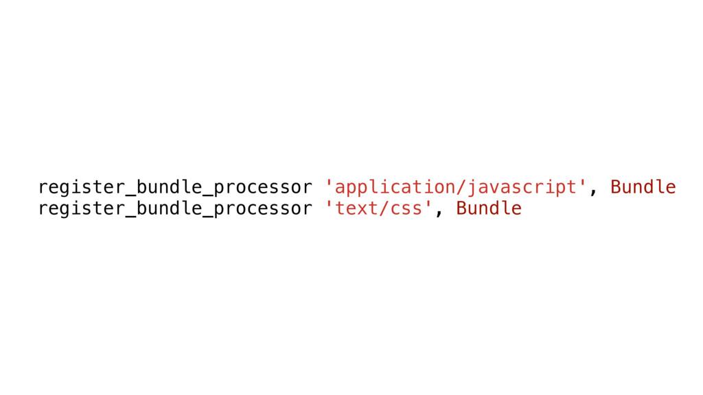 register_bundle_processor 'application/javascri...