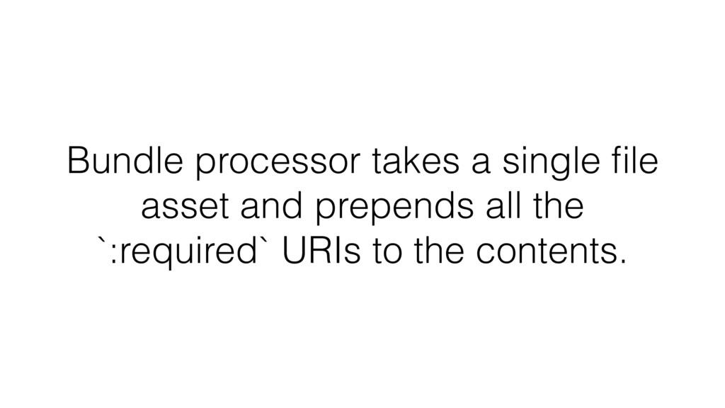 Bundle processor takes a single file asset and p...