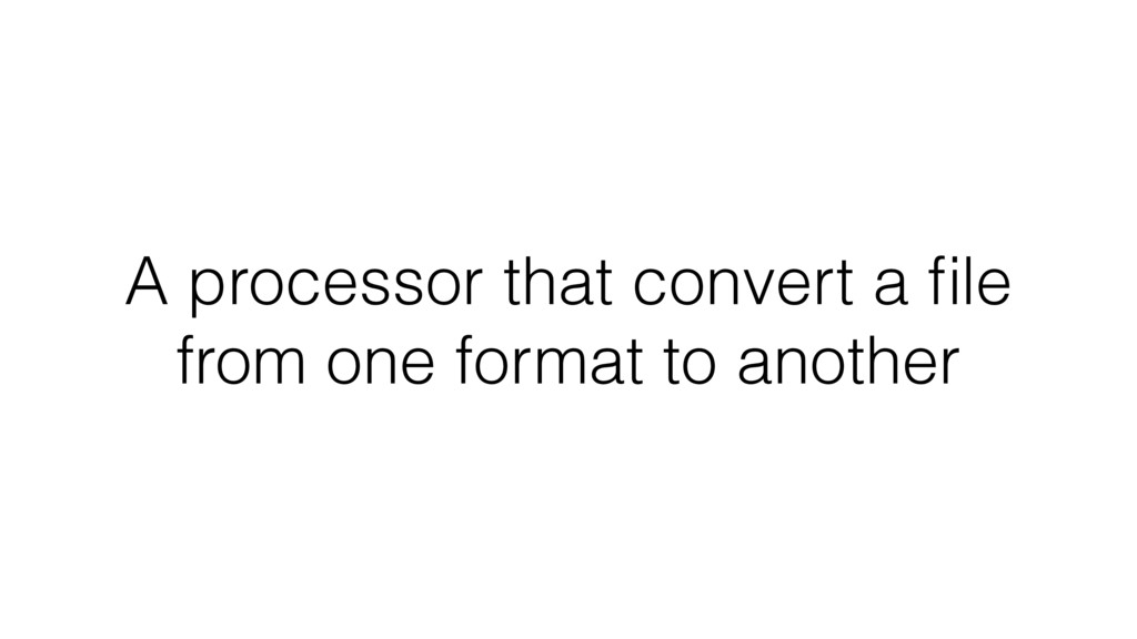 A processor that convert a file from one format ...