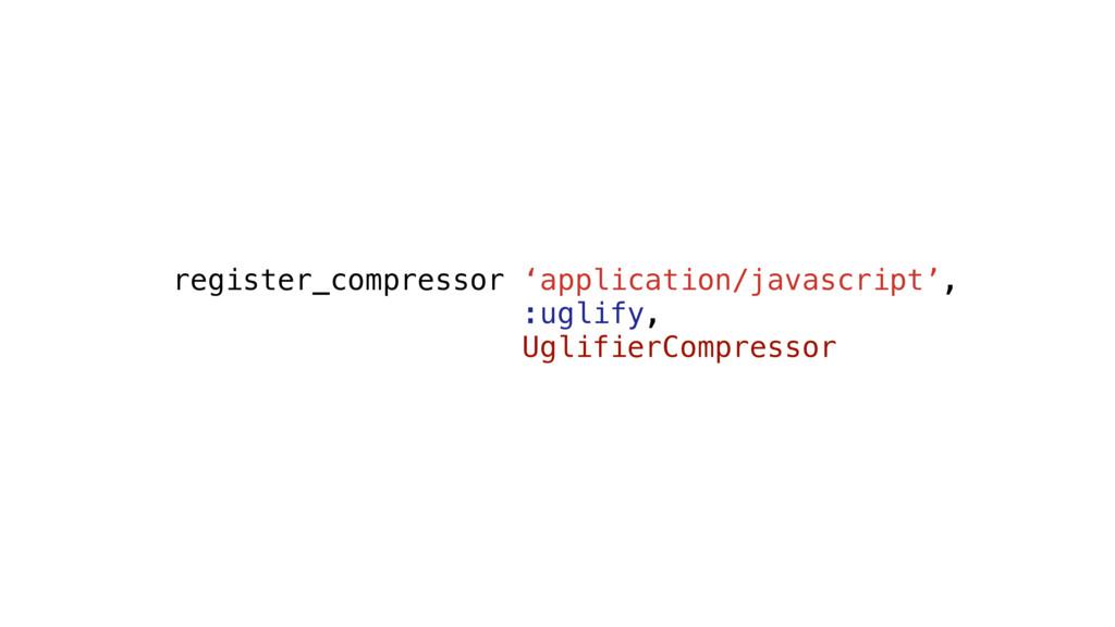 register_compressor 'application/javascript', :...