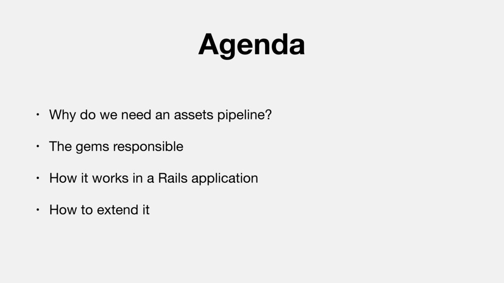 Agenda • Why do we need an assets pipeline?  • ...
