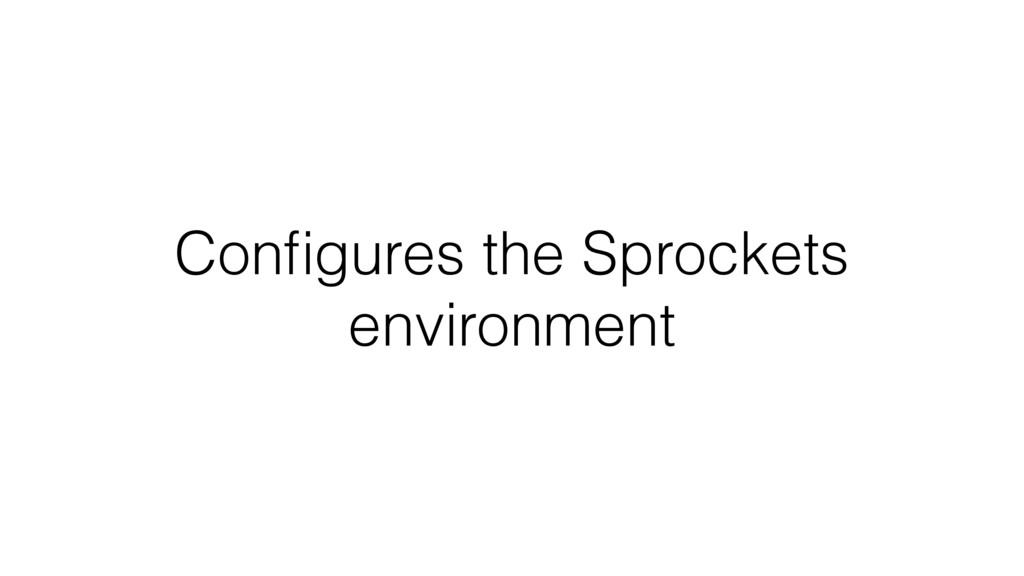 Configures the Sprockets environment