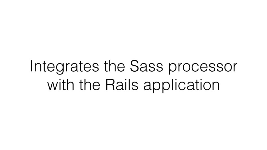 Integrates the Sass processor with the Rails ap...