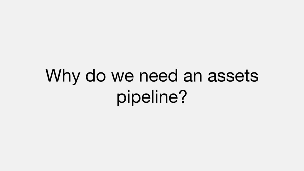 Why do we need an assets pipeline?