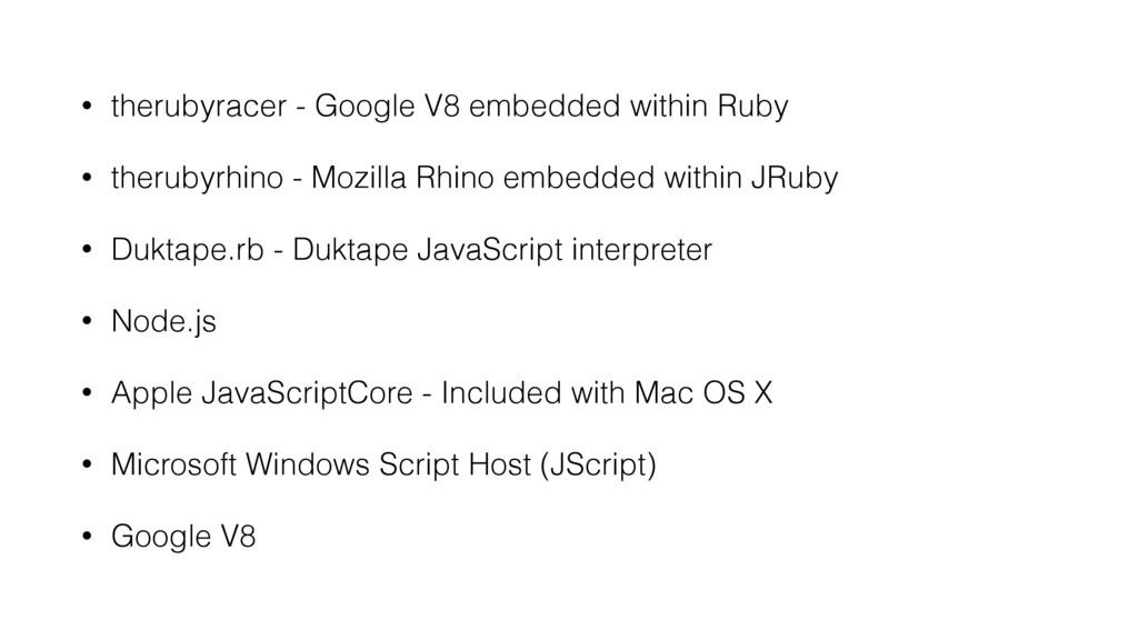 • therubyracer - Google V8 embedded within Ruby...