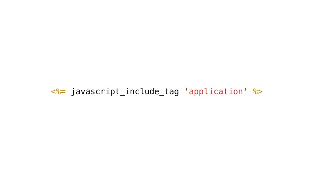 <%= javascript_include_tag 'application' %>