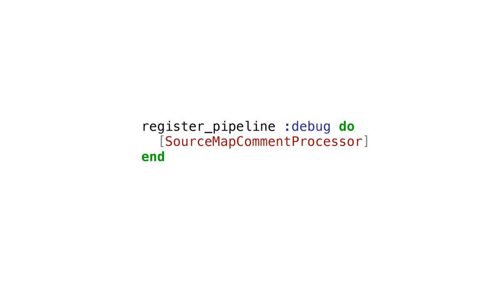 register_pipeline :debug do [SourceMapCommentPr...