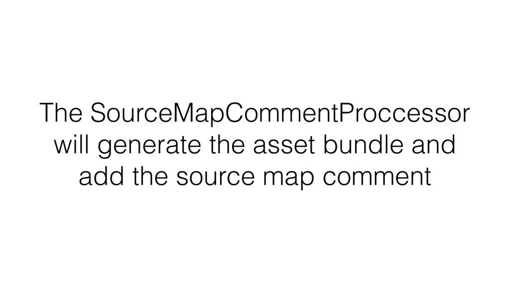 The SourceMapCommentProccessor will generate th...