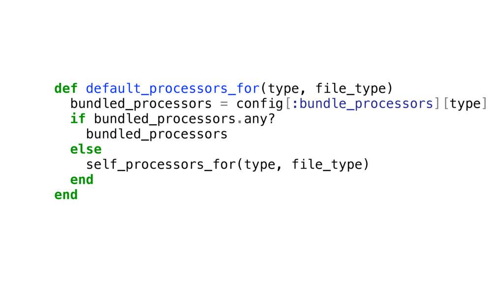 def default_processors_for(type, file_type) bun...