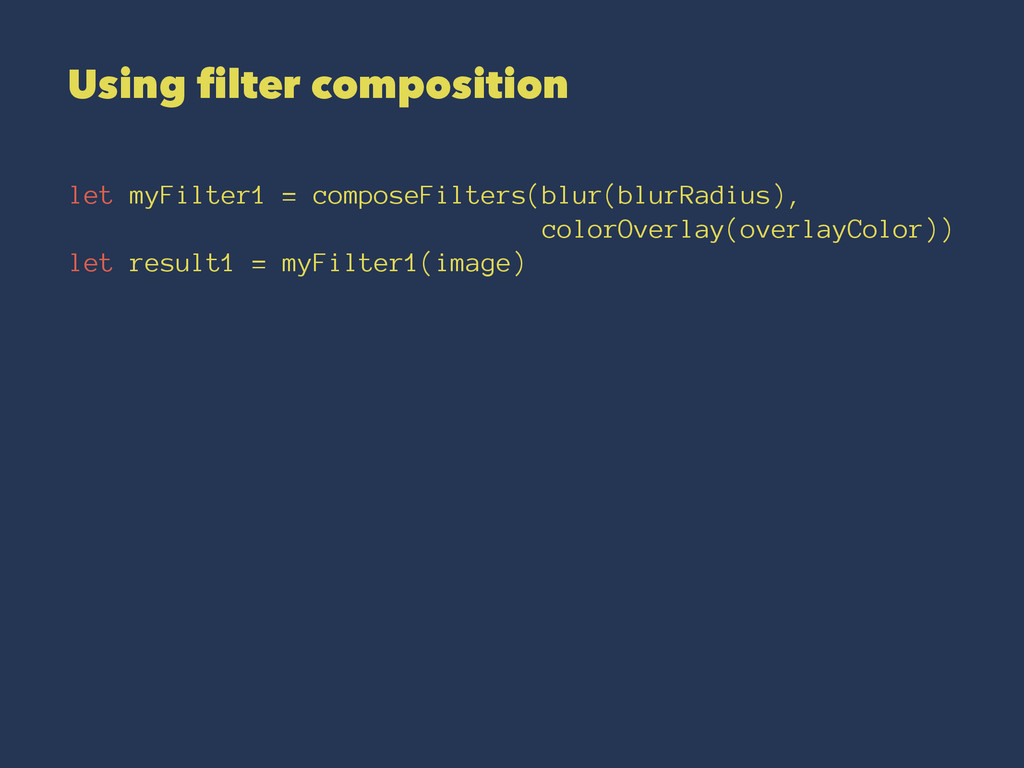 Using filter composition let myFilter1 = compos...