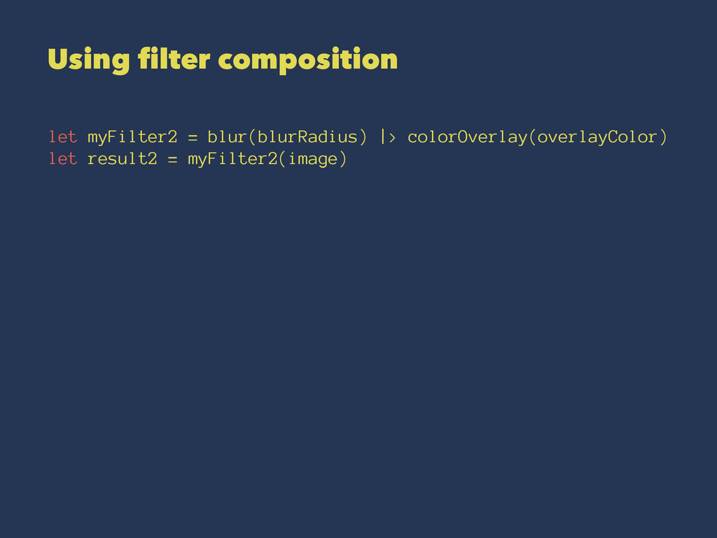 Using filter composition let myFilter2 = blur(b...