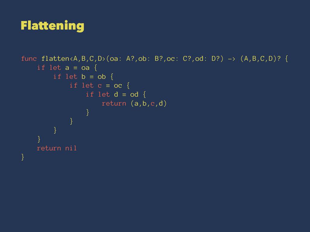 Flattening func flatten<A,B,C,D>(oa: A?,ob: B?,...
