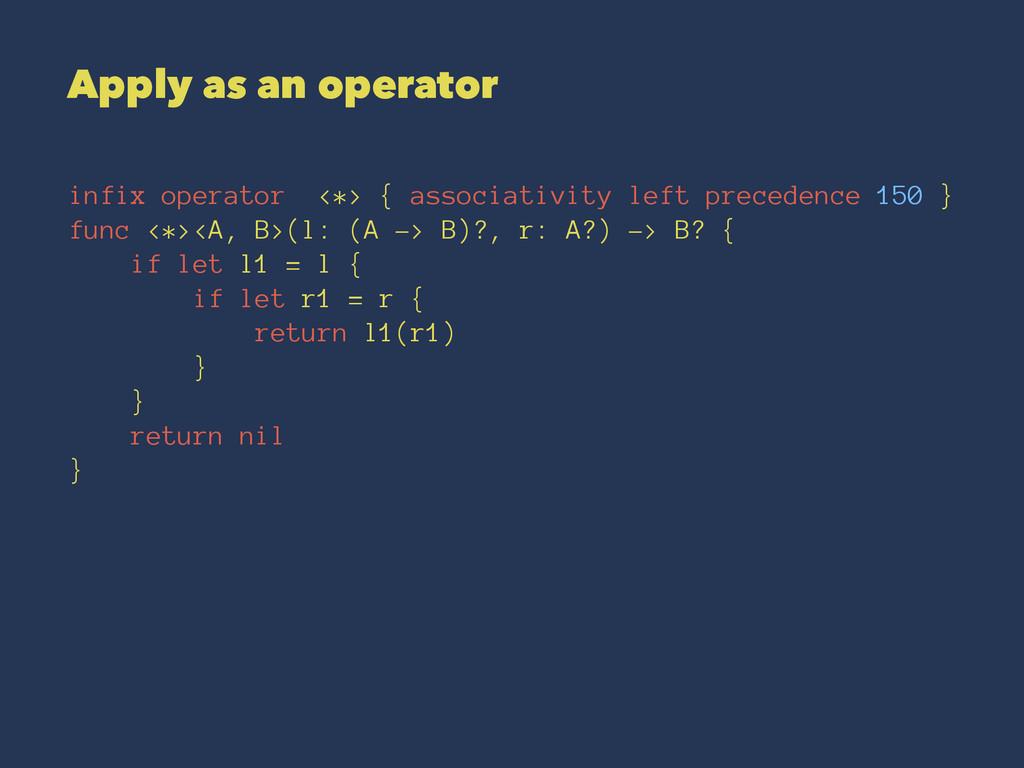 Apply as an operator infix operator <*> { assoc...