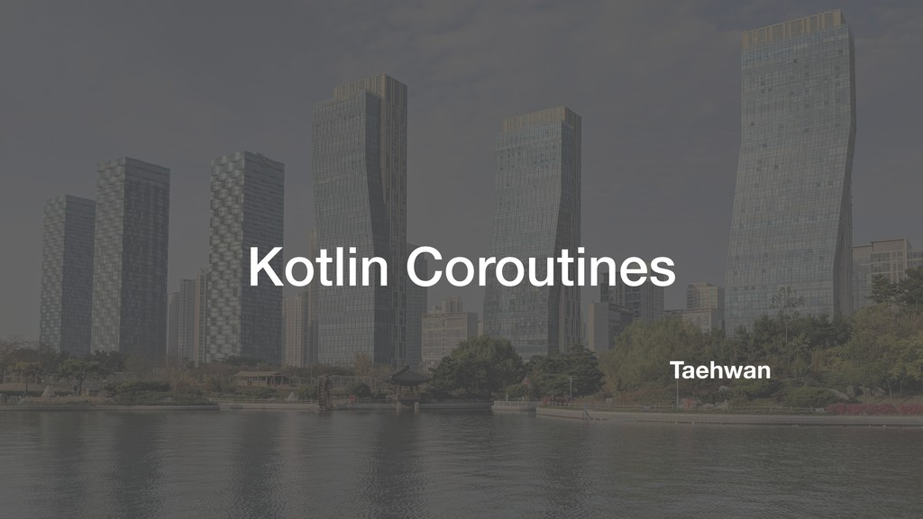 Kotlin Coroutines Taehwan