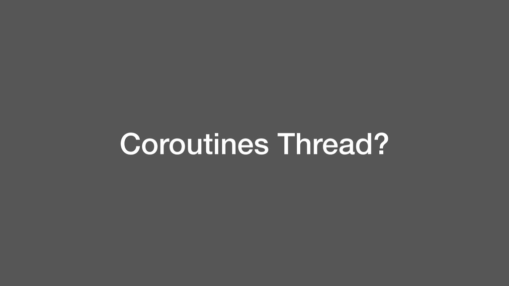 Coroutines Thread?