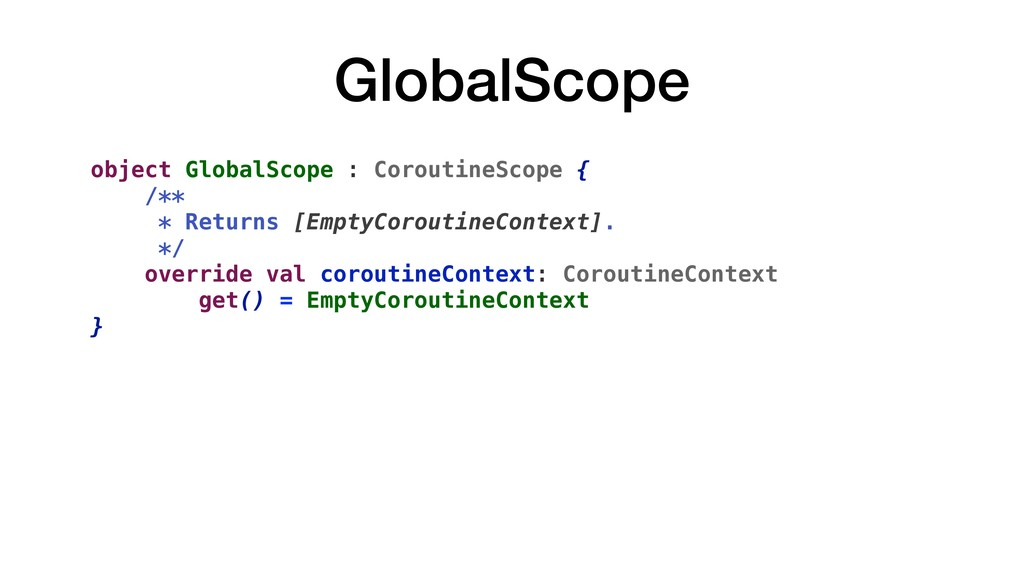 GlobalScope object GlobalScope : CoroutineScope...