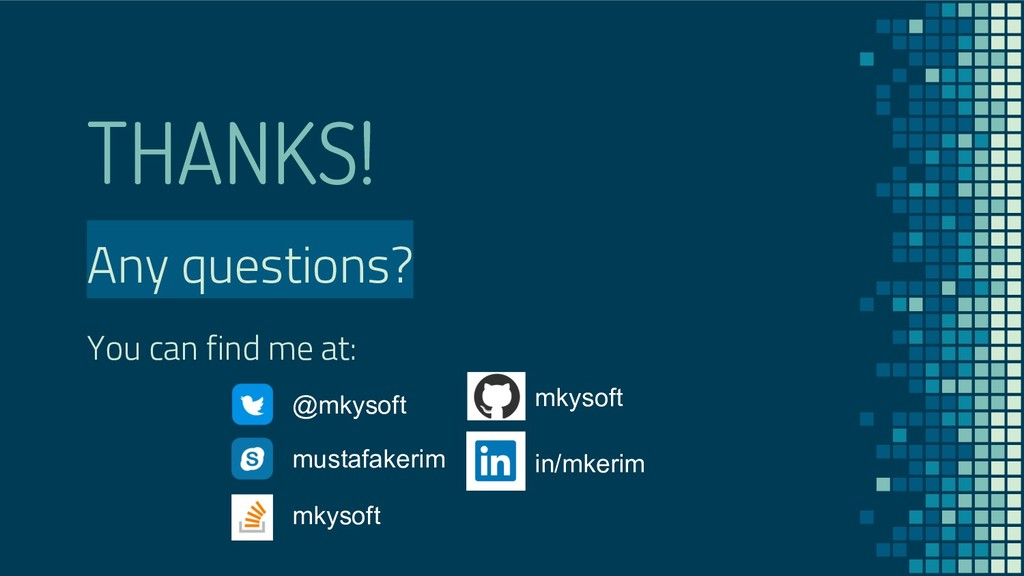 THANKS! Any questions? You can find me at: @mky...