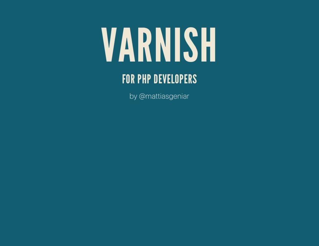 VARNISH FOR PHP DEVELOPERS