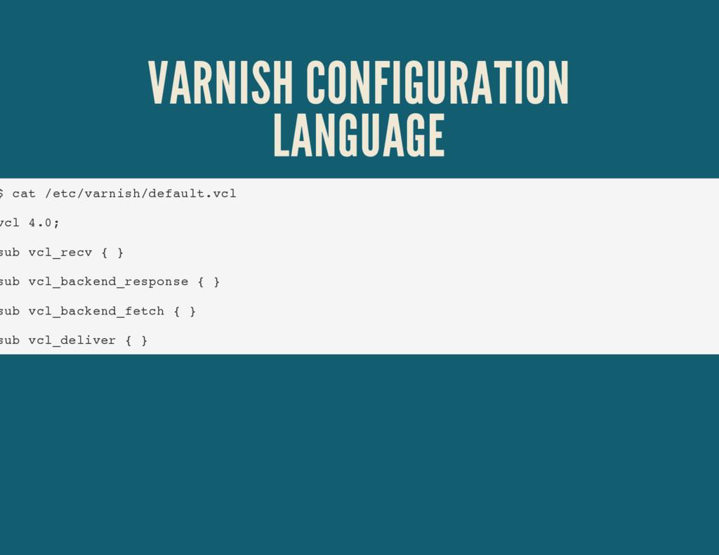 VARNISH CONFIGURATION LANGUAGE $ cat /etc/varni...