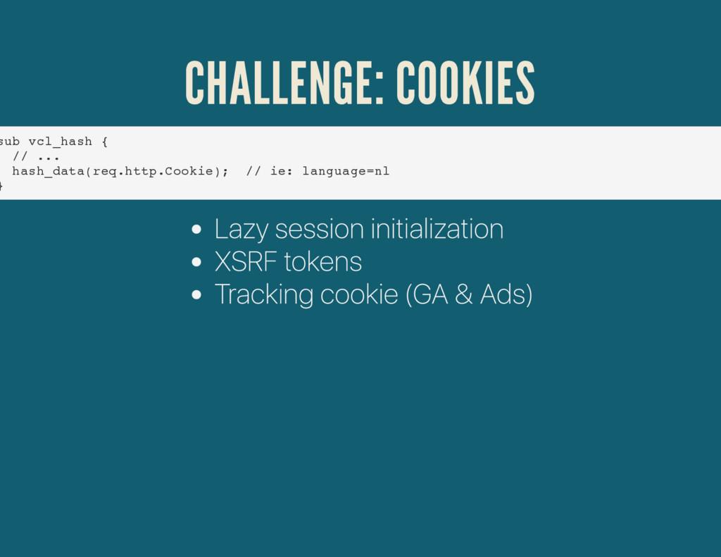 CHALLENGE: COOKIES sub vcl_hash { // ... hash_d...